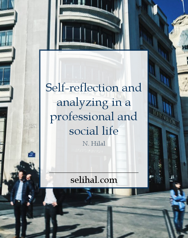 Self-reflection and analyzing in a professional and social life - Post by N. Hilal on Selihal.com
