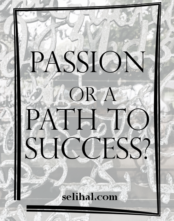 Passion or a way to success? - Post by N. Hilâl on Selihal.com